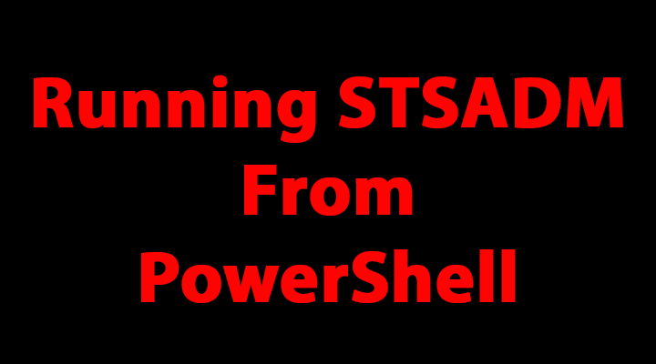 Running STSADM Commands From PowerShell